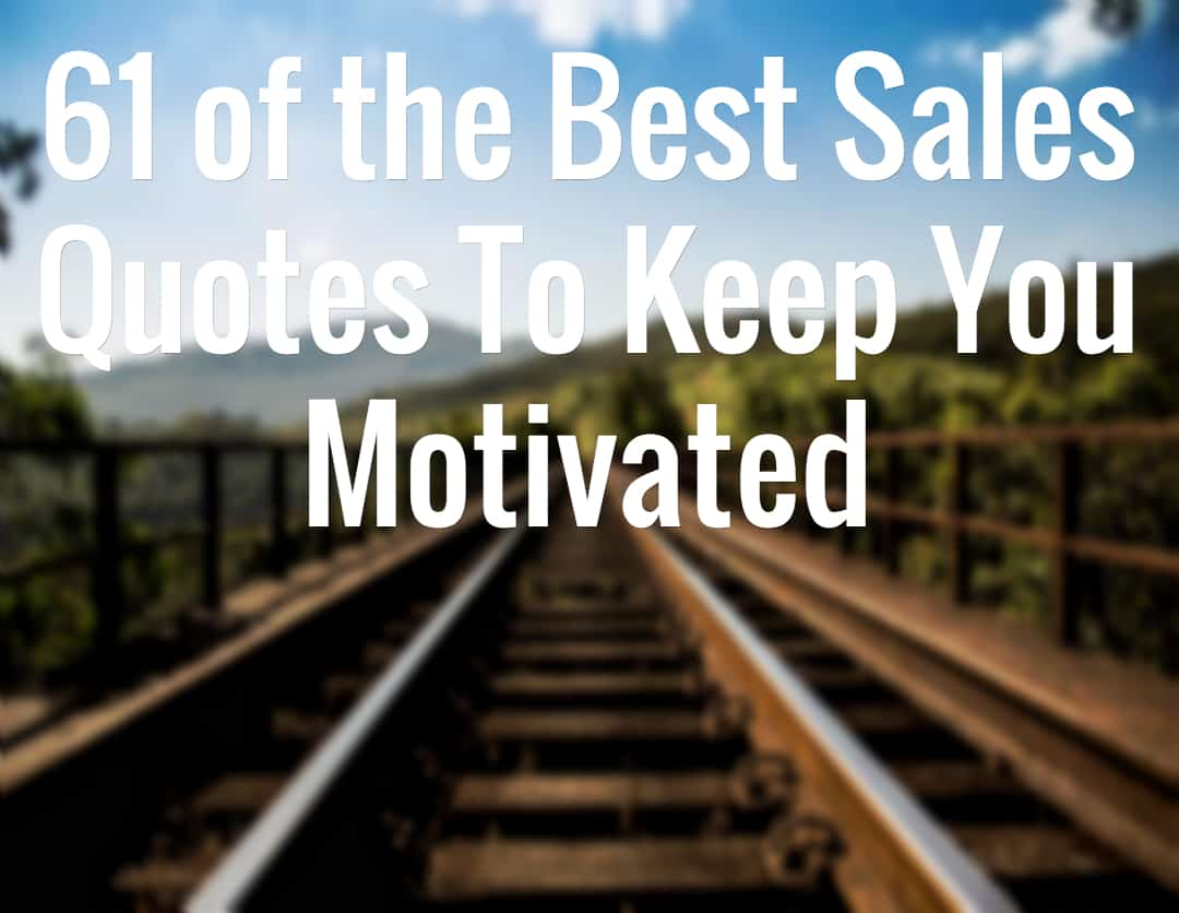 Sales Quotes 61 Of The Best Sales Quotes To Keep You Motivated