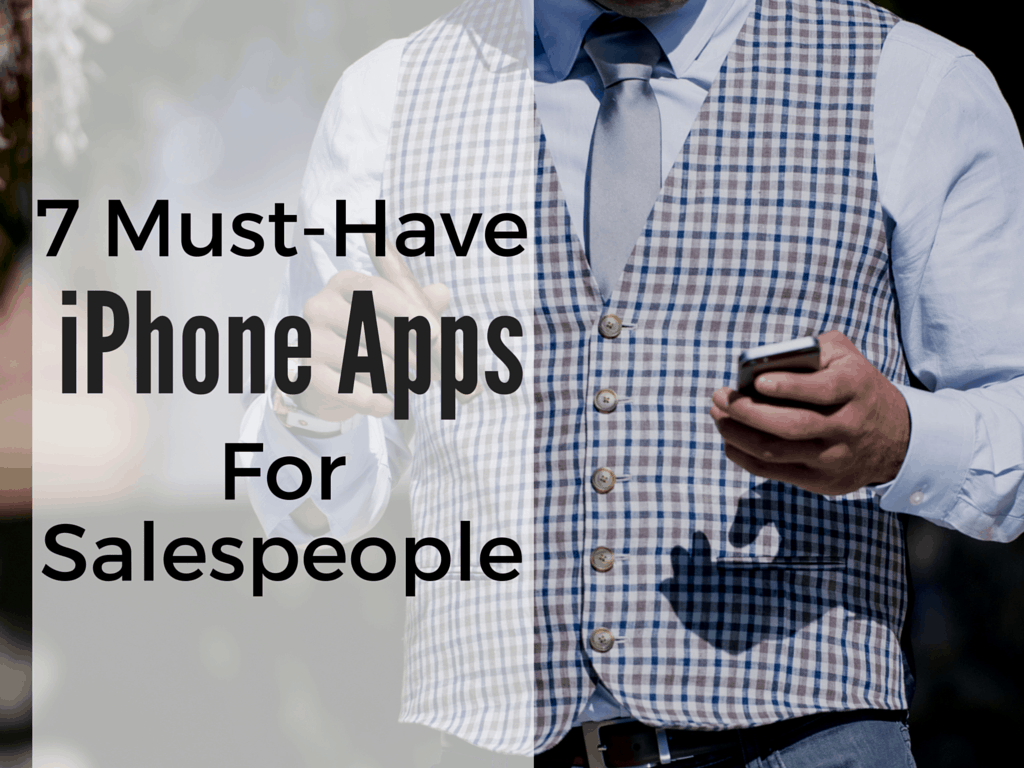 7 Must-Have iPhone Apps For Salespeople