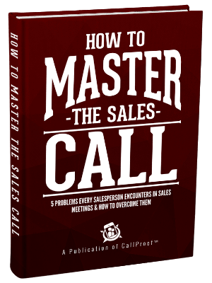 CallProof CRM free ebook: How to Master the Sales Call: 5 Problems Every Salesperson Encounters in Sales Meetings & How to Overcome Them
